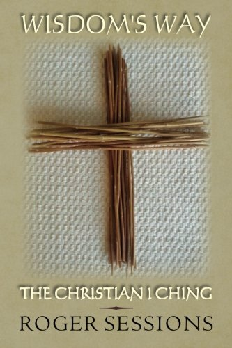 Wisdom's Way: The Christian I Ching: Roger Sessions