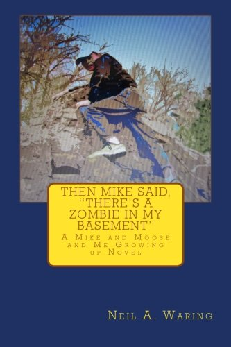 9780692432969: Then Mike Said, There's a Zombie in My Basement: A Mike and Moose and Me Growing up Novel (Mike and Moose and Me Growing up Novels) (Volume 2)