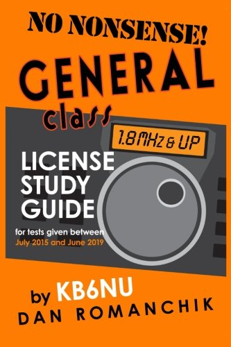 No-Nonsense General Class License Study Guide: (for tests give between July 2015 and June 2019): ...