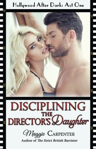 9780692433133: Disciplining the Director's Daughter: Spanking in Hollywood (Hollywood After Dark) (Volume 1)