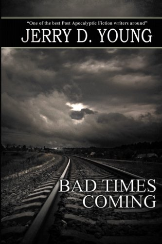Bad Times Coming: Jerry D Young