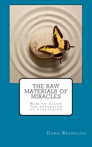 9780692433287: The Raw Materials of Miracles: How to Allow the Expansion of Everything