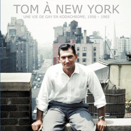 9780692433768: Tom à New York: Une vie de gay en Kodachrome, 1956 - 1965 (French Edition)