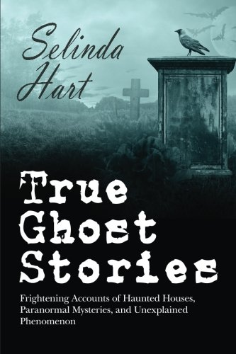 9780692434291: True Ghost Stories: Frightening Accounts of Haunted Houses, Paranormal Mysteries, and Unexplained Phenomenon
