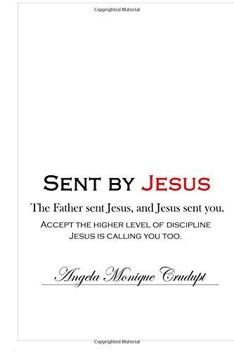 Sent by Jesus: The Father sent Jesus, and Jesus sent you.: Angela Monique Crudupt