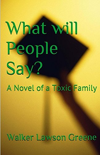 What will People Say?: A Novel of a Toxic Family: Greene, Walker Lawson