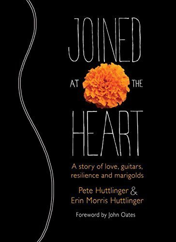 9780692436264: Joined at the Heart: A Story of Love, Guitars, Resilience and Marigolds