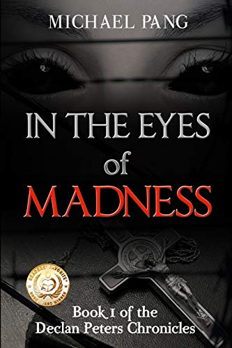 In The Eyes Of Madness (Chronicles of Declan Peters) (Volume 1): Pang, Michael Ka Chun