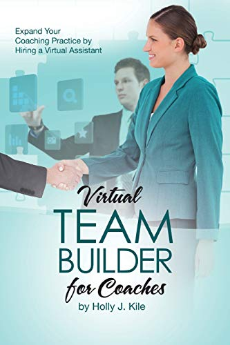 9780692438008: Virtual Team Builder for Coaches: Expand Your Coaching Practice by Hiring a Virtual Assistant