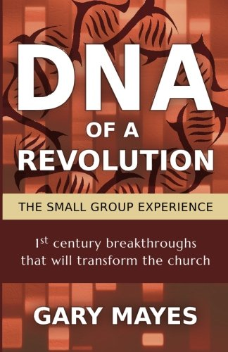 9780692438541: DNA of a Revolution: The Small Group Experience: Dream together about the church that could be and unleash the adventure of going there together