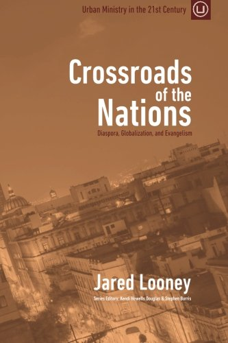 9780692438794: Crossroads of the Nations: Diaspora, Globalization, and Evangelism (Urban Ministry in the 21st Century) (Volume 1)