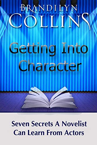 Getting Into Character: Seven Secrets A Novelist Can Learn From Actors: Collins, Brandilyn