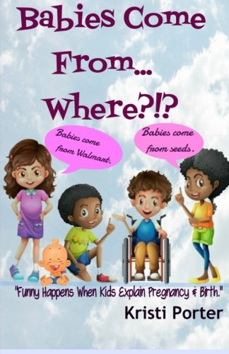 9780692439050: Babies Come From... Where?!?: Funny Happens When Kids Explain Pregnancy & Birth (Volume 3)