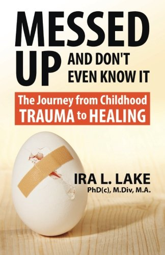 9780692439913: Messed Up and Don't Even Know It: The Journey from Childhood Trauma to Healing