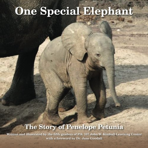 One Special Elephant: The Story of Penelope Petunia: The Fifth Graders of P.S. 107 John W. Kimball ...