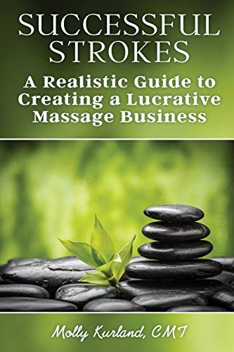 9780692440551: Successful Strokes: A Realistic Guide to Creating a Lucrative Massage Business