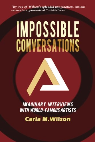 9780692440704: Impossible Conversations: Imaginary Interviews with World-Famous Artists