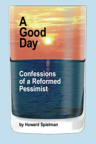 9780692441633: A Good Day: Confessions of a Reformed Pessimist
