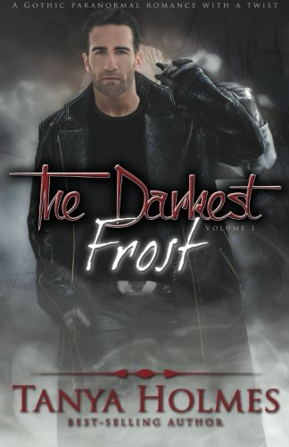 The Darkest Frost: Vol 1 of a 2-part serial (TDF, #1) (Volume 1): Tanya Holmes