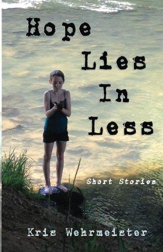 Hope Lies in Less: Short Stories: Kris Wehrmeister