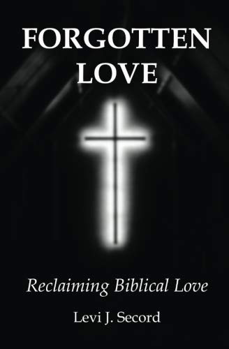 9780692442005: Forgotten Love: Reclaiming Biblical Love