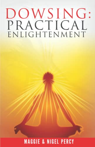 Dowsing: Practical Enlightenment: Maggie Percy, Nigel Percy