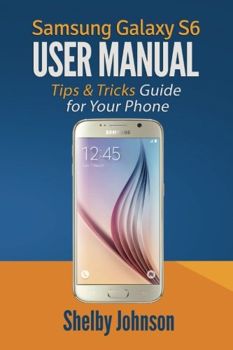 9780692444207: Samsung Galaxy S6 User Manual: Tips & Tricks Guide for Your Phone!