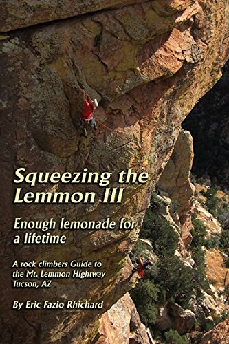 9780692444634: Squeezing the Lemmon III Enough Lemmonade for a Lifetime: A Rock Climber's Guide to the Mt. Lemmon Highway Arizona