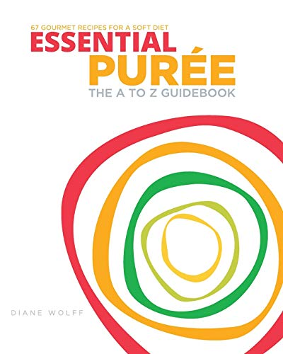 9780692445174: Essential Puree - The A to Z Guidebook with 67 Pureed Recipes for the Dysphagia Diet