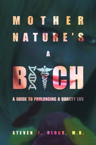 9780692445846: Mother Nature's A Bitch: A guide to prolonging a quality life