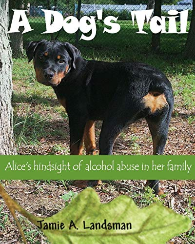 A Dog's Tail: Alice's hindsight of alcohol abuse in her family: MSW, LSW, Jamie A ...