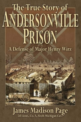 9780692447727: The True Story of Andersonville Prison: A Defense of Major Henry Wirz