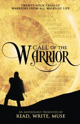 Call of the Warrior: An Anthology Presented By Read, Write, Muse: Amber E. Box; Catherine Jones ...