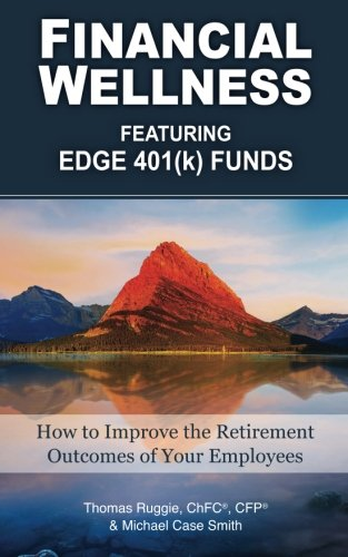 Financial Wellness Featuring Edge 401(k) Funds: How to Improve the Retirement Outcomes of Your ...