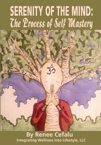 Serenity of the Mind: The Process of: Renee D Cefalu