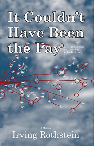 It Couldn't Have Been the Pay: A Life of Teaching and Learning in Public Schools: Irving ...