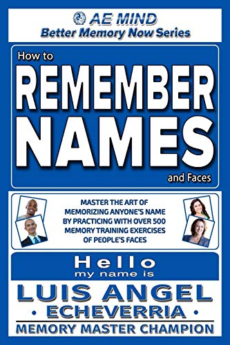 How to Remember Names and Faces: Master the Art of Memorizing Anyone's Name By Practicing with...