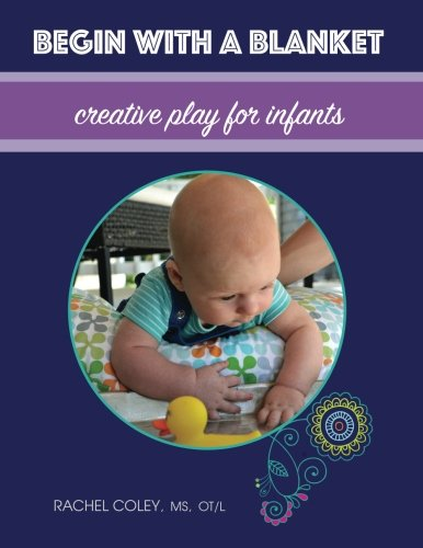Begin with a Blanket: Creative Play for Infants (Paperback)