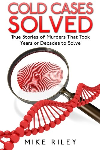9780692453483: Cold Cases Solved: True Stories of Murders That Took Years or Decades to Solve (Murder, Mayhem and Scandals) (Volume 8)