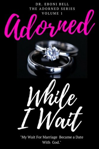 9780692454718: Adorned While I Wait: A Journey of Self Exploration and Marriage Preparation (The Adorned Series) (Volume 1)