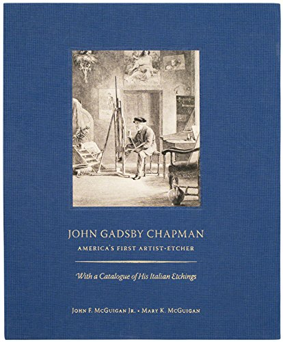 9780692454930: John Gadsby Chapman: America's First Artist-Etcher. With a Catalogue of his Italian Etchings