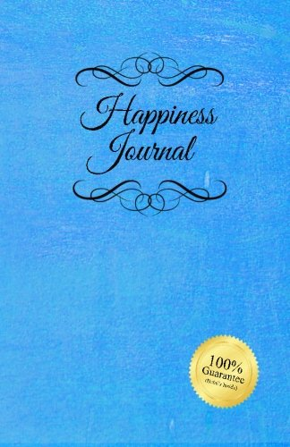 Happiness Journal (Blue): Six surprisingly simple daily practices that will change your life in 30 ...