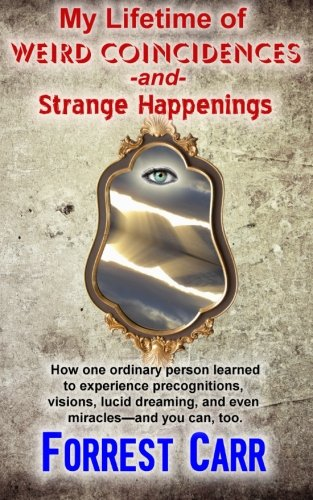 9780692457061: My Lifetime of Weird Coincidences and Strange Happenings: How one ordinary person learned to experience precognition, visions, clairvoyance, lucid dreaming, and even miracles—and you can too.