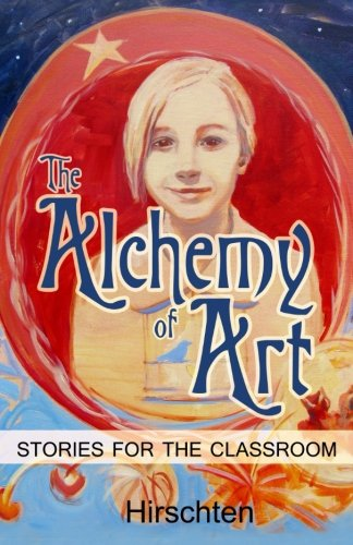 9780692458921: The Alchemy of Art: Stories for the Classroom