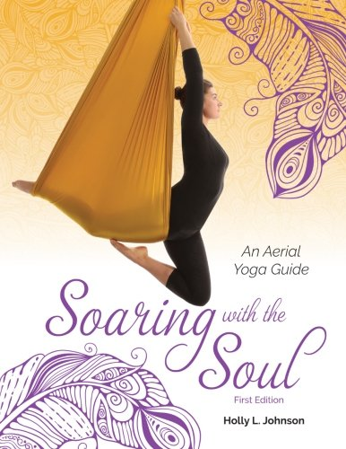 9780692458945: Soaring with the Soul: An Aerial Yoga Guide