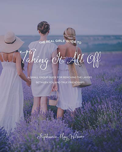 9780692461532: The Real Girls' Guide to Taking It All Off: A Small Group Guide for Removing the Layers Between You and True Friendship