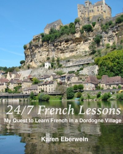 9780692461914: 24/7 French Lessons: My Quest to Learn French in a Dordogne Village