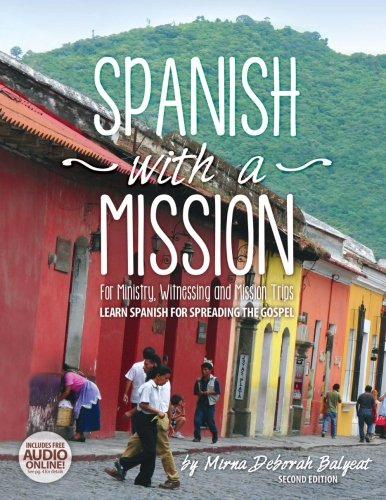 9780692463383: Spanish with a Mission: For Ministry, Witnessing, and Mission Trips Learn Spanish for Spreading the Gospel 2nd edition