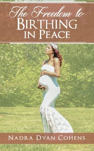 9780692464687: The Freedom to Birthing in Peace