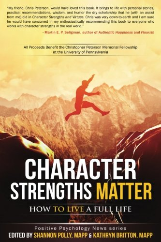 9780692465646: Character Strengths Matter: How to Live a Full Life (Positive Psychology News)